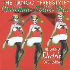 "The Latino Electric Orchestra - The Tango ""Freestyle"" Christmas Follies Mix herunterladen"