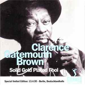 Clarence Gatemouth Brown - Solid Gold Plated Fool herunterladen
